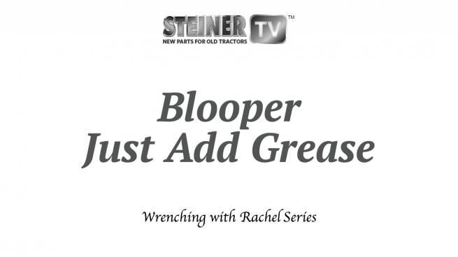 Blooper Just add grease!